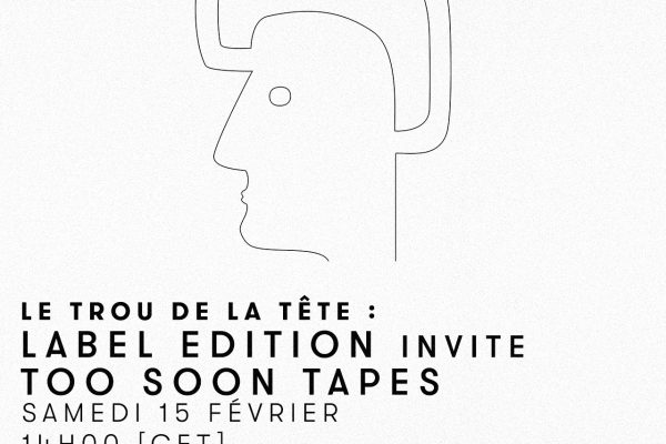 Interview sur Rinse France – Le Trou de la tête invite Too Soon Tapes